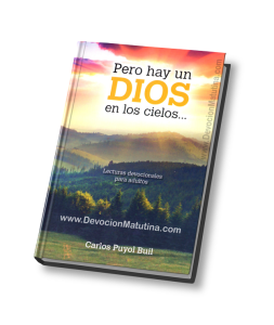 DEVOCIÓN MATUTINA PARA ADULTOS 2015 Pero hay un DIOS en los cielos… Por: Carlos Puyol Buil Lecturas devocionales para Adultos 2015
