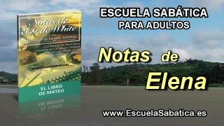 Notas de Elena | Sábado 9 de abril 2016 | El Sermón del Monte | Escuela Sabática