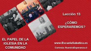 Lección 13 | Martes 20 de septiembre 2016 | La misión de la iglesia mientras esperamos | Escuela Sabática
