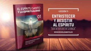 Lección 11 | Martes 14 de marzo 2017 | Contristar al Espíritu Santo – II | Escuela Sabática