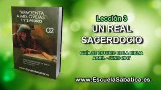 Lección 3 | Miércoles 12 de abril 2017 | Un real Sacerdocio | Escuela Sabática
