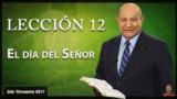 Comentario | Lección 12 | El Día del Señor | Escuela Sabática | Pr. Alejandro Bullón