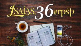 Resumen | Reavivados Por Su Palabra | Isaías 36 | Pr. Adolfo Suarez