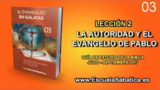 Lección 2 | Jueves 6 de julio 2017 | El origen del evangelio de Pablo | Escuela Sabática