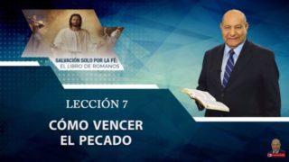 Comentario   Lección 7   Cómo vencer el Pecado   Escuela Sabática Pastor Alejandro Bullón