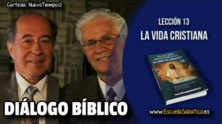 Resumen | Diálogo Bíblico | Lección 13 | La vida cristiana | Escuela Sabática
