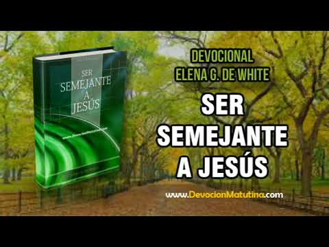22 de enero | Ser Semejante a Jesús | Elena G. de White | Mirar a Jesús en oración