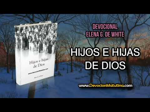 8 de enero | Hijos e Hijas de Dios | Elena G. de White | Somos sus hijos