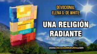23 de febrero | Una religión radiante | Elena G. de White | Se regocija en darnos paz y serenidad