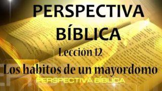 Lección 12 | Los hábitos de un mayordomo | Escuela Sabática Perspectiva Bíblica