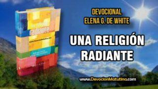1 de abril | Una religión radiante | Elena G. de White | Para que no se nos suban los humos a la cabeza