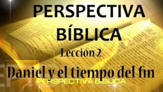 Lección 2 | Daniel y el tiempo del fin | Escuela Sabática Perspectiva Bíblica