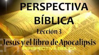 Lección 3 | Jesús y el libro de Apocalipsis | Escuela Sabática Perspectiva Bíblica