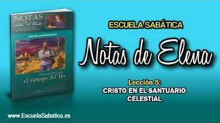 Notas de Elena | Domingo 29 abril 2018 | Cristo en el Santuario celestial | Escuela Sabática