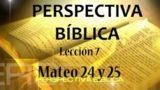Lección 7 | Mateo 24 y 25 | Escuela Sabática Perspectiva Bíblica