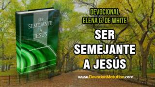 10 de junio | Ser Semejante a Jesús | Elena G. de White | Deben controlarnos los principios del Evangelio
