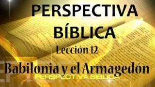 Lección 12 | Babilonia y el Armagedón | Escuela Sabática Perspectiva Bíblica