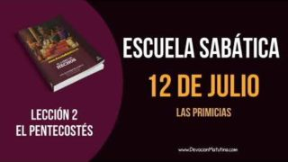 Lección 2 | Jueves 12 de julio del 2018 | Las Primicias | Escuela Sabática