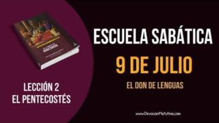 Lección 2 | Lunes 9 de julio del 2018 | El don de lenguas | Escuela Sabática