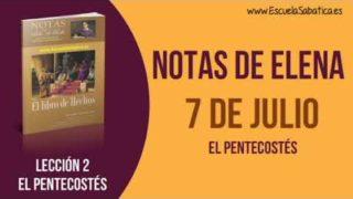 Notas de Elena | Sábado 7 de julio del 2018 | El Pentecostés | Escuela Sabática