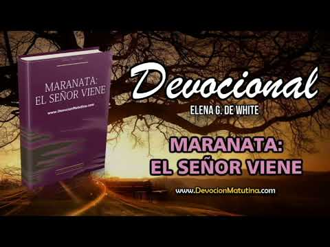 16 de agosto | Maranata: El Señor viene | Elena G. de White | La salvación: una experiencia diaria