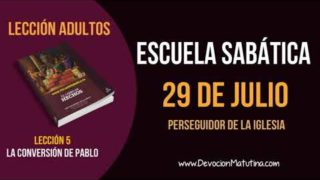 Escuela Sabática | Domingo 29 de julio del 2018 | Perseguidor de la Iglesia | Lección Adultos