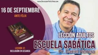 Escuela Sabática   16 de septiembre 2018   Ante Félix   Pastor Daniel Herrera