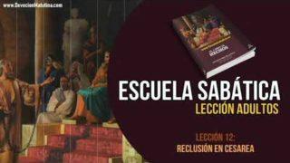 Escuela Sabática – Lección 12 – Reclusión en Cesarea – Lección Semanal