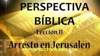 Lección 11 | Arresto en Jerusalén | Escuela Sabática Perspectiva Bíblica