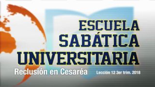 Lección 12 | Reclusión en Cesarea | Escuela Sabática Universitaria