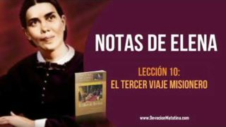 Notas de Elena | Lección 10 | El tercer viaje misionero | Escuela Sabática Semanal