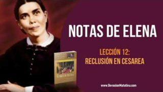 Notas de Elena – Lección 12 – Escuela Sabática – Reclusión en Cesarea – Lección Semanal