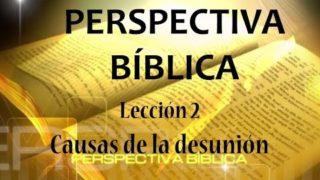 Lección 2 | Causas de la desunión | Escuela Sabática Perspectiva Bíblica