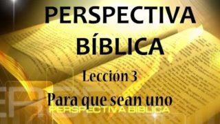 Lección 3 | Para que sean uno | Escuela Sabática Perspectiva Bíblica