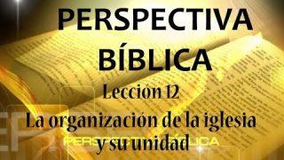Lección 12 | La organización de la iglesia y su unidad | Escuela Sabática Perspectiva Bíblica