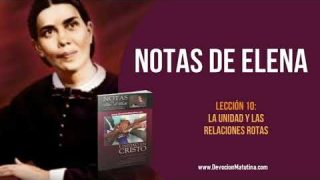 Notas de Elena – Lección 10 – La unidad y las relaciones rotas – Escuela Sabática Lección Semanal