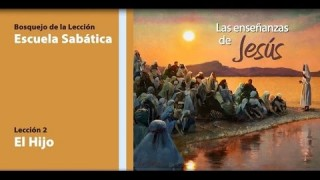 Bosquejo | Lección 2 | El Hijo | Escuela Sabática Tercer trimestre 2014