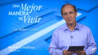 20 de julio | Nuestros motivos | Una mejor manera de vivir | Pr. Robert Costa