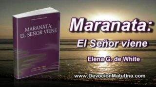 6 de agosto   Maranata: El Señor viene   Elena G. de White   Alcancemos un elevado nivel espiritual