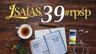 Resumen  | Reavivados Por Su Palabra | Isaías 39 | Pr. Adolfo Suarez