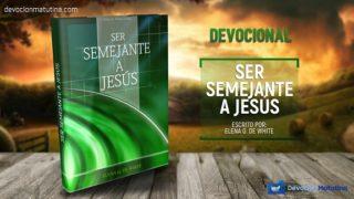29 de julio | Ser Semejante a Jesús | Elena G. de White | Tomar tiempo para orar y leer la palabra