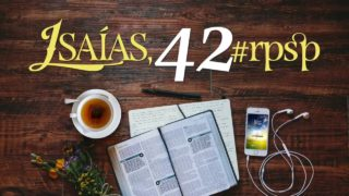 Resumen | Reavivados Por Su Palabra | Isaías 42 | Pr. Adolfo Suarez