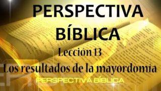 Lección 13 | Los resultados de la mayordomía | Escuela Sabática Perspectiva Bíblica