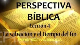 Lección 4 | La salvación y el tiempo del fin | Escuela Sabática Perspectiva Bíblica