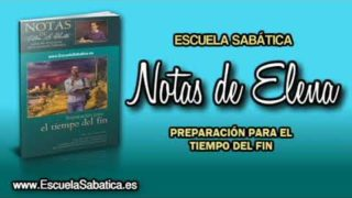 Notas de Elena | Sábado 21 de abril 2018 | La salvación y el tiempo del fin | Escuela Sabática