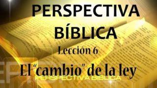 Lección 6 | El «cambio» de la ley | Escuela Sabática Perspectiva Bíblica