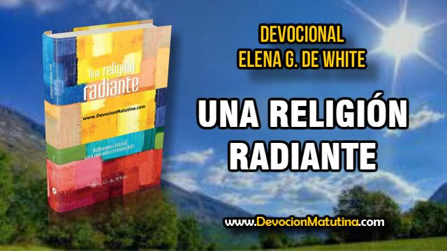 Una Religión Radiante - Devocional - Elena G. de White