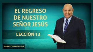 Comentario | Lección 13 | El regreso de nuestro Señor Jesús | Escuela Sabática Pastor Alejandro Bullón