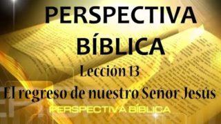 Lección 13 | El regreso de nuestro Señor Jesús | Escuela Sabática Perspectiva Bíblica