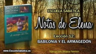 Notas de Elena | Lunes 18 de junio 2018 | Ha caído Babilonia | Escuela Sabática